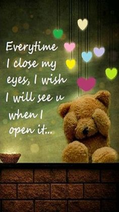 Everytime I close my eyes, I wish I will see you when I open it cute quote miss you missing you love quote missing you quotes .miss u my husband Thinking Of You Quotes, Missing You Quotes, Teddy Bear Quotes, Miss You Mom, Missing You So Much, Close My Eyes, In Loving Memory, Good Morning Quotes, Belle Photo