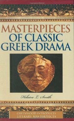 Masterpieces of Classic Greek Drama (Greenwood Introduces Literary Masterpieces) by Helaine Smith. $41.60. 233 pages. Publisher: Greenwood (October 30, 2005)