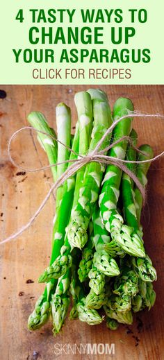 Get the Skinny on 4 Tasty Ways To Change Up Your Asparagus!!!!!!!