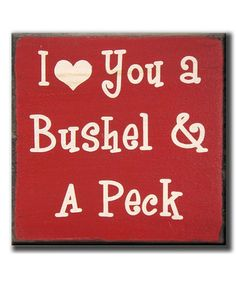 Look what I found on #zulily! 'I Love You a Bushel & a Peck' Box Sign by My Word! #zulilyfinds