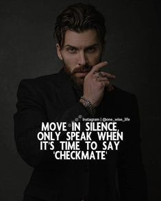 Move in silence. Only speak when it's time to say checkmate