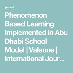 Phenomenon Based Learning Implemented in Abu Dhabi School Model | Valanne | International Journal of Humanities and Social Sciences