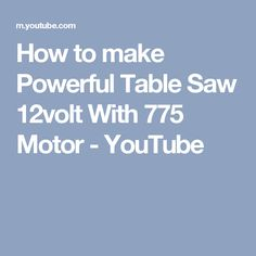 How to make Powerful Table Saw 12volt With 775 Motor - YouTube