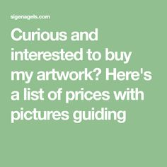 Curious and interested to buy my artwork? Here's a list of prices with pictures guiding