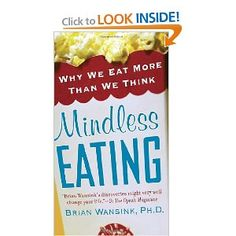 http://library.uakron.edu/record=b4043253~S0 Mindless eating : why we eat more than we think  by Brian Wansink