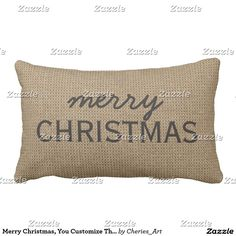 Merry Christmas, You Customize Throw Pillow YOU customize the text on this pillow that looks like burlap! #burlap