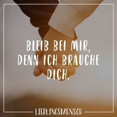 Bleib bei mir, denn ich brauche dich Visual Statements®️️️ Stay with me, because I need you. Sayings / Quotes / Quotes / Favorite People / Friendship / Relationship / Love / Family / Profound / Funny / Beautiful / Thinking Good Relationship Quotes, Relationships Love, Family Quotes, Osho, Romantic Quotes, Love Quotes, I Need You, Love You, German Quotes