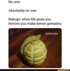 No one: Absolutely no one: Bakugo: when life gives you lemons you make lemon grenades – popular memes on the site iFunny.co #myheroacademia #animemanga #mha #bnha #myheroacademia #pic
