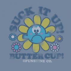 Suck it up Buttercup!