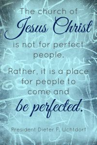 October 2014 LDS General Conference Quotes | The Church of Jesus Christ is not for perfect people. Rather, it is a place for people to come and be perfected. President Dieter F. Uchtdorf #ldsconf #mormon #lds