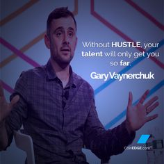 """Without HUSTLE your TALENT will only get you so far."" - Gary Vee"