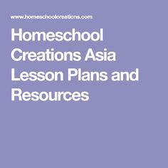 Homeschool Creations Asia Lesson Plans and Resources