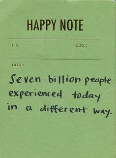 Seven billion people experienced today ina different way.