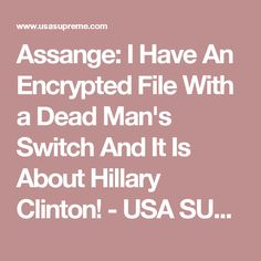 Assange: I Have An Encrypted File With a Dead Man's Switch And It Is About Hillary Clinton! - USA SUPREME
