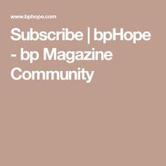 Subscribe | bpHope - bp Magazine Community
