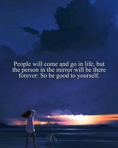 Positive Quotes : People will come and go in life but the person in the mirror will be there forev