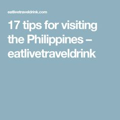 17 tips for visiting the Philippines – eatlivetraveldrink