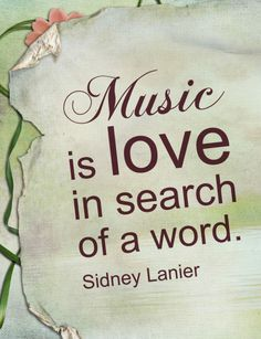 ♪♫ Music ♪♫ Graphic Music Quotes-Music is love in search of a word by Sidney Lanier