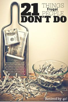 21 Things Frugal People DON'T Do! - Retired by 40 http://www.retiredby40blog.com/2014/11/17/21-things-frugal-people-dont/