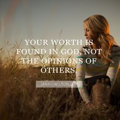 Your worth is found in God, not the opinions of others. http://jarridwilson.com