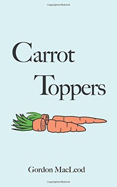 Carrot Toppers by Gordon MacLeod…