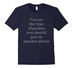I'm Not The Person To Put On Speaker Phone Sarcastic T-... https://www.amazon.com/dp/B01NHDHABK/ref=cm_sw_r_pi_dp_x_ug2XybG0Z1E8V