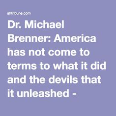 Dr. Michael Brenner: America has not come to terms to what it did and the devils that it unleashed - American Herald Tribune