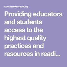 Providing educators and students access to the highest quality practices and resources in reading and language arts instruction.
