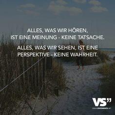 ...Alles, was wir hören, ist eine Meinung – keine Tatsache. Alles, was wir sehen, ist eine Perspektive – keine Wahrheit!!!