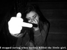 Society killed that innocent little girl about 8 years back..
