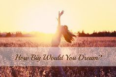 How Big Would You Dream | Flourish | alishagratehouse.com