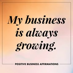 Positive Business Affirmations | My business is always growing | To The Wild Co.