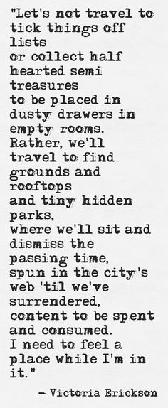 "Travel: #Travel ~ ""Let's not travel to tick things off lists or collect half-hearted semi-treasures to be placed in dusty drawers in empty rooms...."""