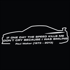 Paul Walker If One Day The Speed Kills Me Fast And Furious Sticker Decal Vinyl Paul Walker Car, Paul Walker Quotes, Paul Walker Tribute, Walker Art, Fast And Furious, The Furious, Paul Walker Tattoo, Paul Walker Wallpaper, Car Tattoos