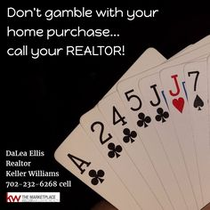 Don't gamble with your home purchase...call your REALTOR!   DaLea Ellis, Realtor Keller Williams 702-232-6268 cell  #RealEstate #Realtor #Home #buy #sell #Listing #lasvegas #KellerWilliams #kw