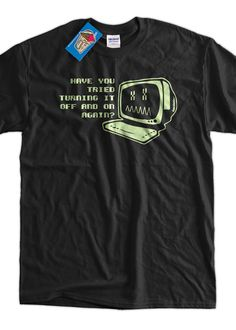 IT Computer Programmer Geek TShirt Have You Tried by IceCreamTees, $14.99