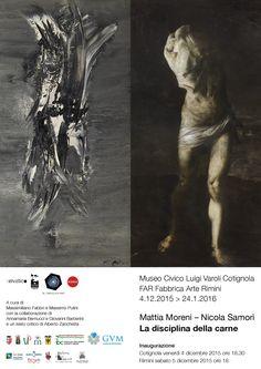 MATTIA MORENI - NICOLA SAMORI' / LA DISCIPLINA DELLA CARNE dal  4 dicembre 2015 al 24 gennaio 2016, a Cotignola RA presso il Museo civico Luigi Varoli e alla FAR Fabbrica Arte Rimini