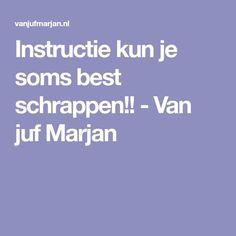 Instructie kun je soms best schrappen!! - Van juf Marjan