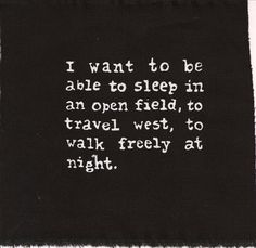 Sylvia Plath I want to be able to sleep in an open field , to travel west, to walk freely at night Quotes To Live By, Me Quotes, Poetry Quotes, Famous Quotes, Stress, Sylvia Plath, Motivation, Travel Quotes, Wanderlust Quotes