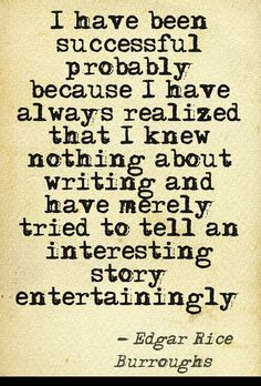 I have been successful probably because I have always realized that I knew nothing about writing... #writing #authors #books