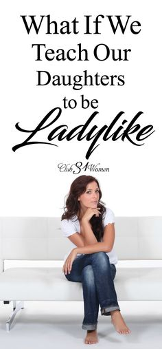 If we want ladylike daughters, we are in the powerful position to shape this beautiful behavior in the lives of our daughters! via @Club31Women