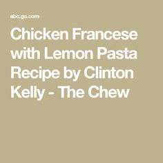 Chicken Francese with Lemon Pasta Recipe by Clinton Kelly - The Chew