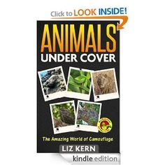 FREE Kindle Book on Amazon.com: Animals Under Cover: The Amazing World of Camouflage (Animal Books for Kids) eBook: Liz Kern: Kindle Store