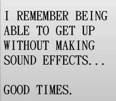 I remember being able to get up without making sound effects... Good times.