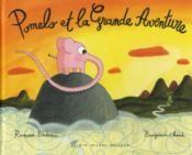 Livre - Pomelo et la grande aventure - Badescu, Ramona; Chaud, Benjamin