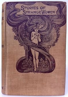 'Stories of Strange Women' by J. Y. F. Cooke. Cover artist unknown. Published 1906 by John Long, London
