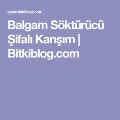 Balgam Söktürücü Şifalı Karışım | Bitkiblog.com