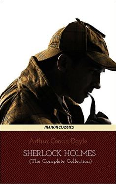 Sherlock Holmes : The Complete Collection [All 56 Stories & 4 Novels], (Mahon Classics) - Kindle edition by Arthur Conan Doyle, Mahon Books. Mystery, Thriller & Suspense Kindle eBooks @ Amazon.com.