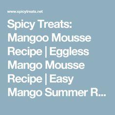 Spicy Treats: Mangoo Mousse Recipe | Eggless Mango Mousse Recipe | Easy Mango Summer Recipes