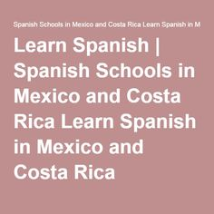 Learn Spanish | Spanish Schools in Mexico and Costa Rica Learn Spanish in Mexico and Costa Rica  Instituto Chac-Mool Spanish Schools  Learn Spanish in Cuernavaca Mexico and Costa Rica  http://chac-mool.com/  +1 480-338-5147